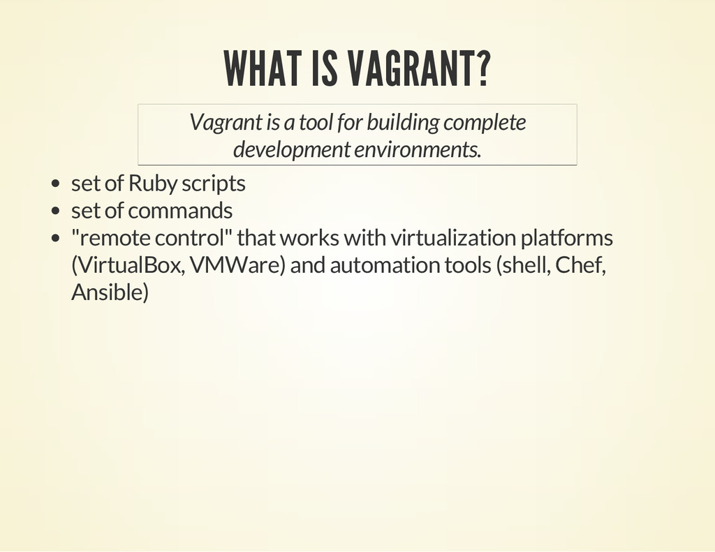 WHAT IS VAGRANT? Vagrant is a tool for building...