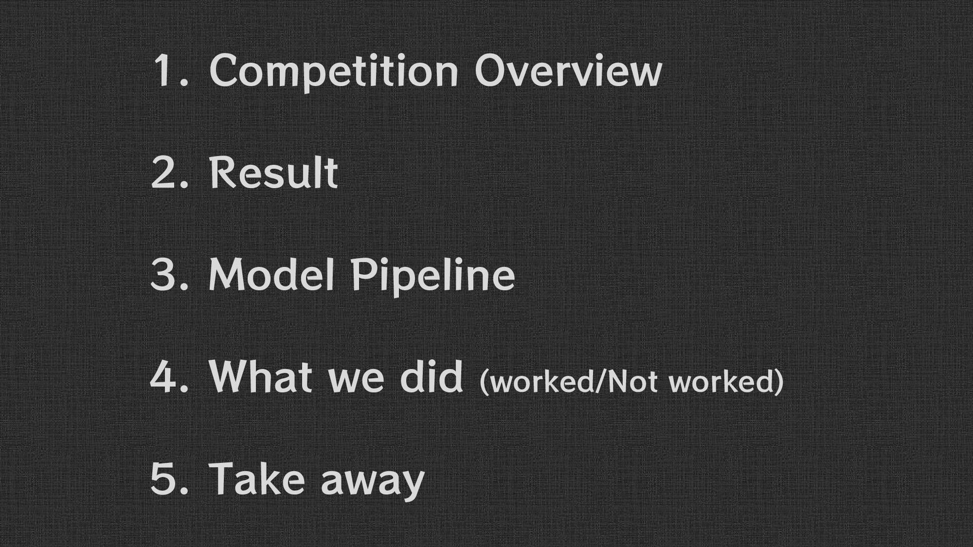 1. Competition Overview 2. Result 3. Model Pipe...