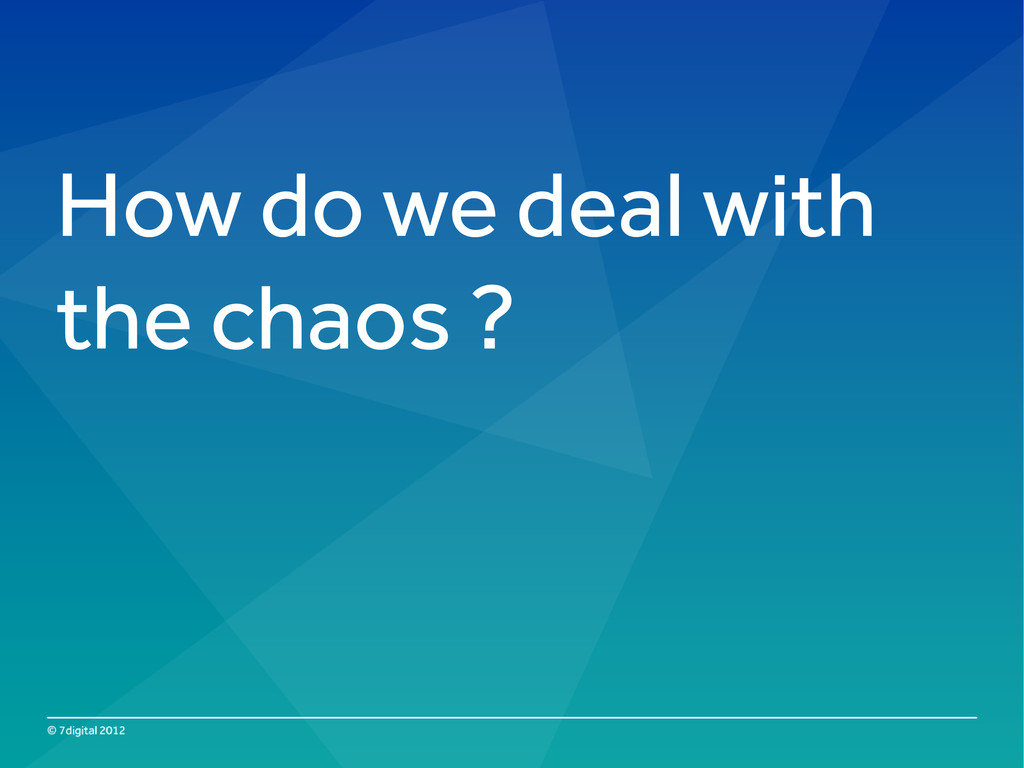 How do we deal with the chaos ?