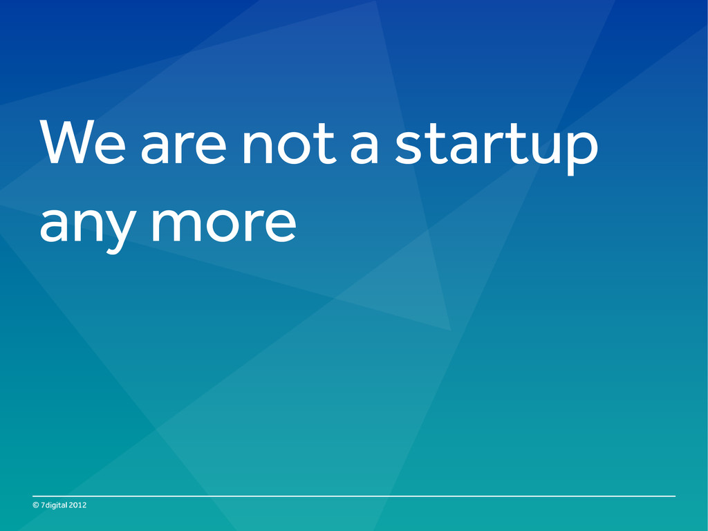 We are not a startup any more