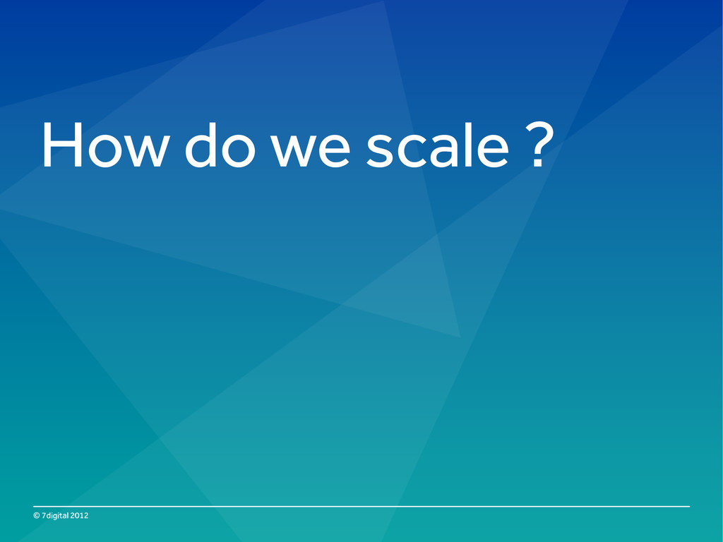 How do we scale ?