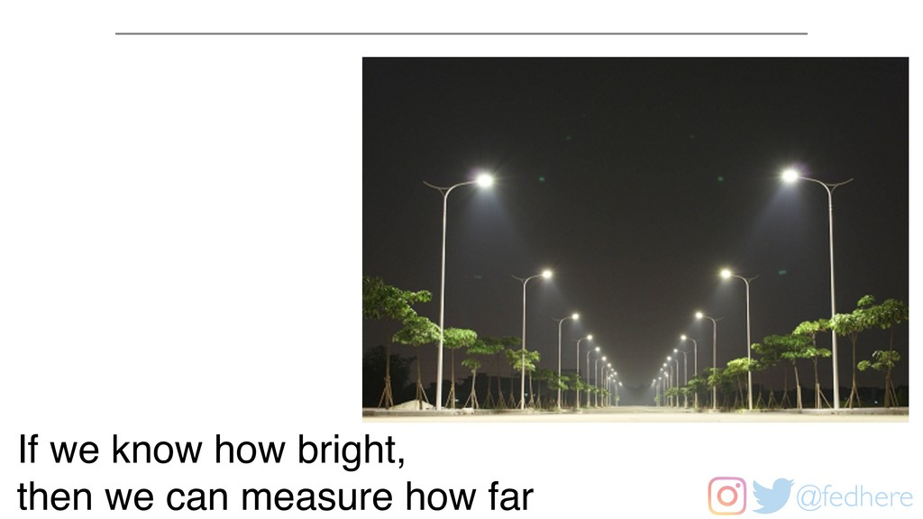 @fedhere If we know how bright, then we can mea...