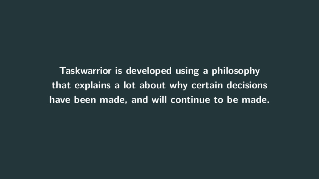 Taskwarrior is developed using a philosophy tha...