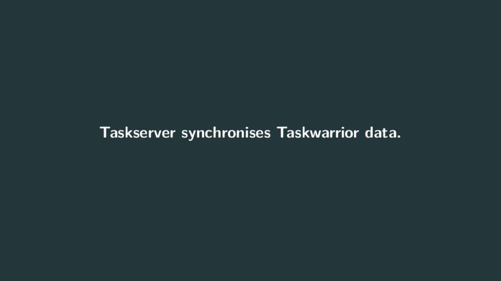 Taskserver synchronises Taskwarrior data.
