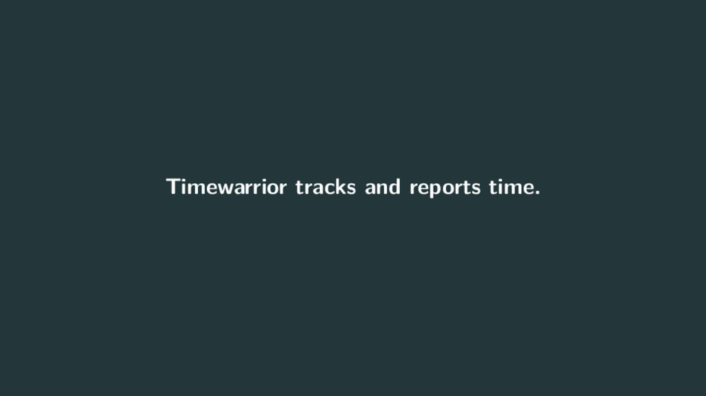Timewarrior tracks and reports time.