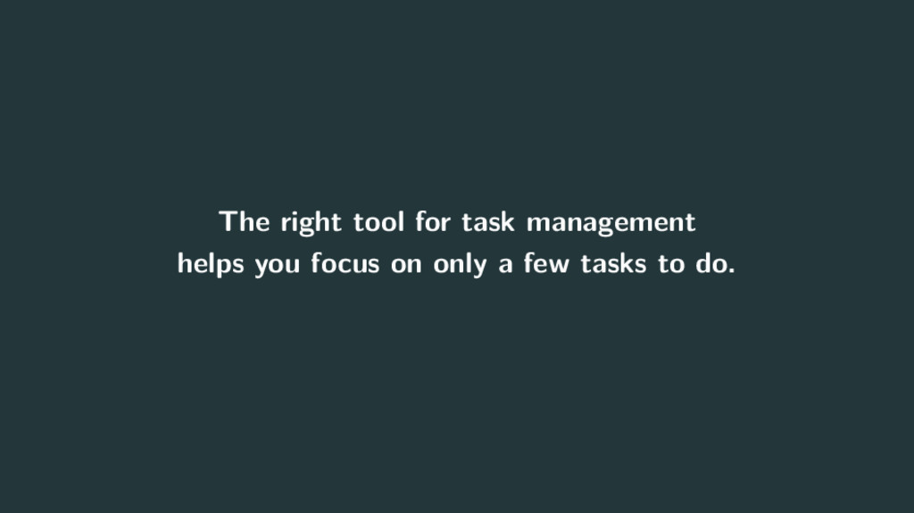 The right tool for task management helps you fo...