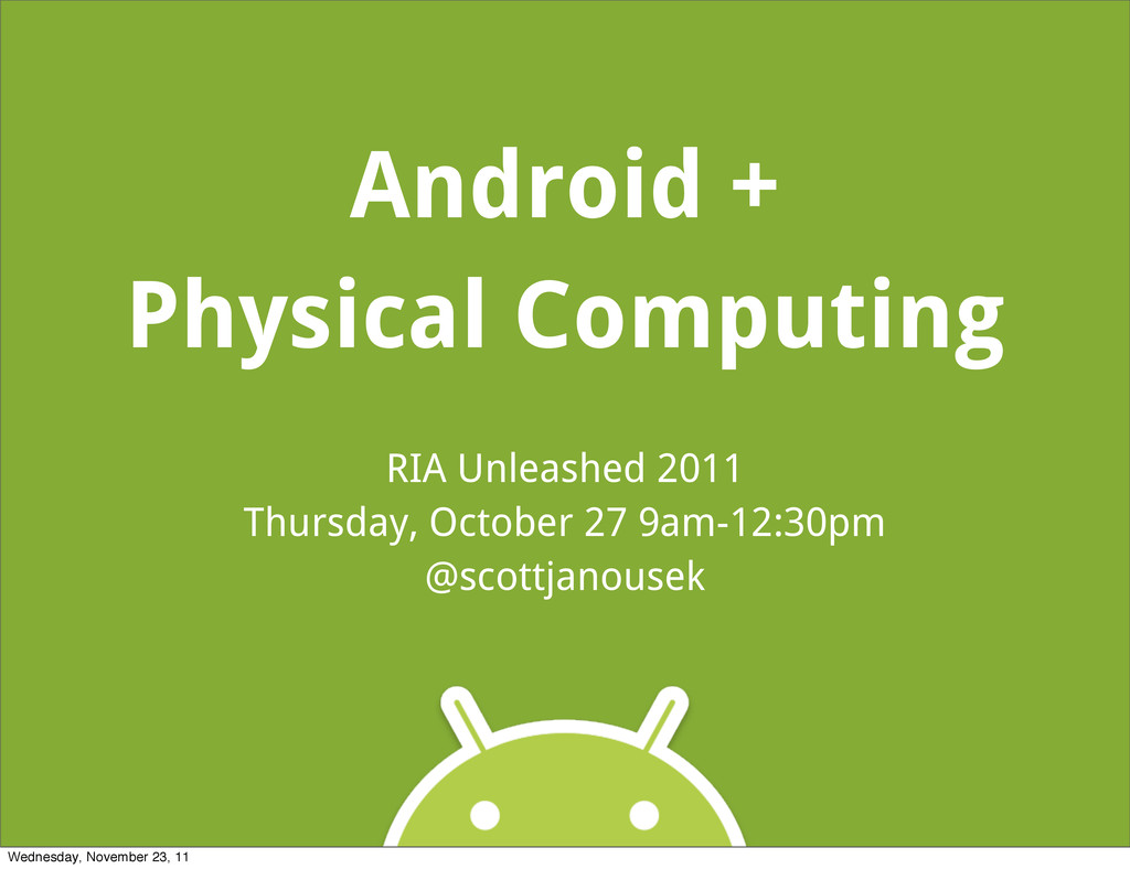 Android + Physical Computing RIA Unleashed 2011...