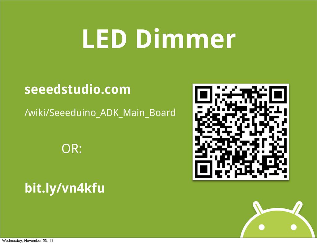 LED Dimmer seeedstudio.com /wiki/Seeeduino_ADK_...
