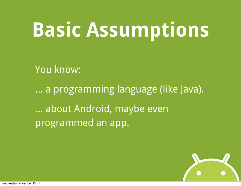 Basic Assumptions You know: ... a programming l...