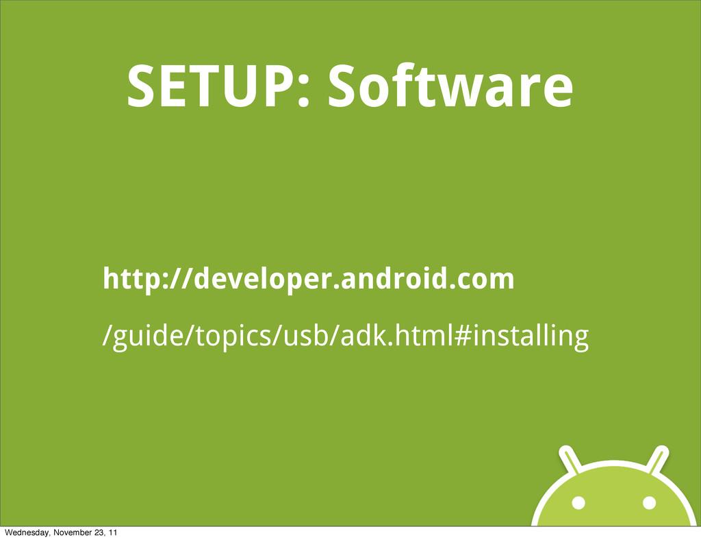 SETUP: Software http://developer.android.com /g...