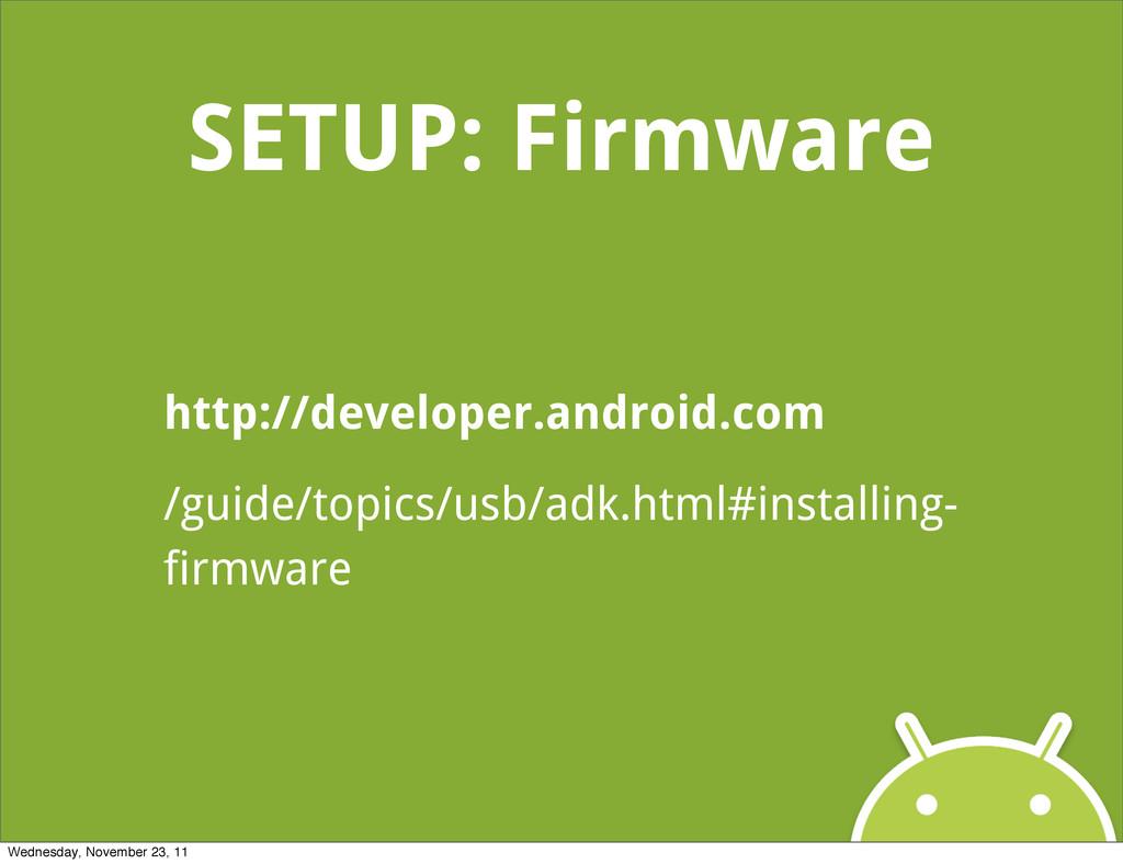 SETUP: Firmware http://developer.android.com /g...