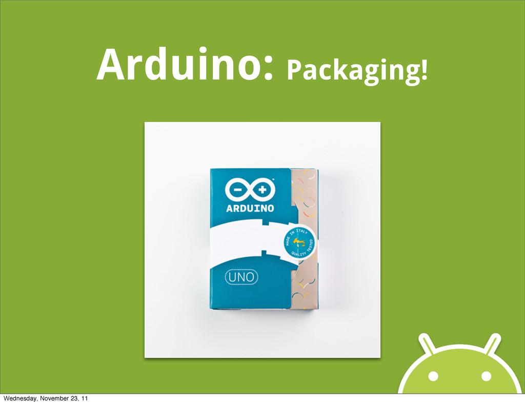 Arduino: Packaging! Wednesday, November 23, 11
