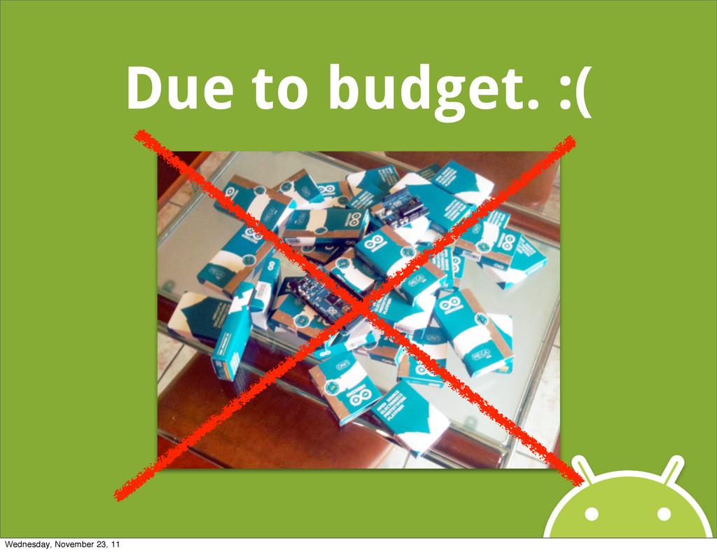 Due to budget. :( Wednesday, November 23, 11
