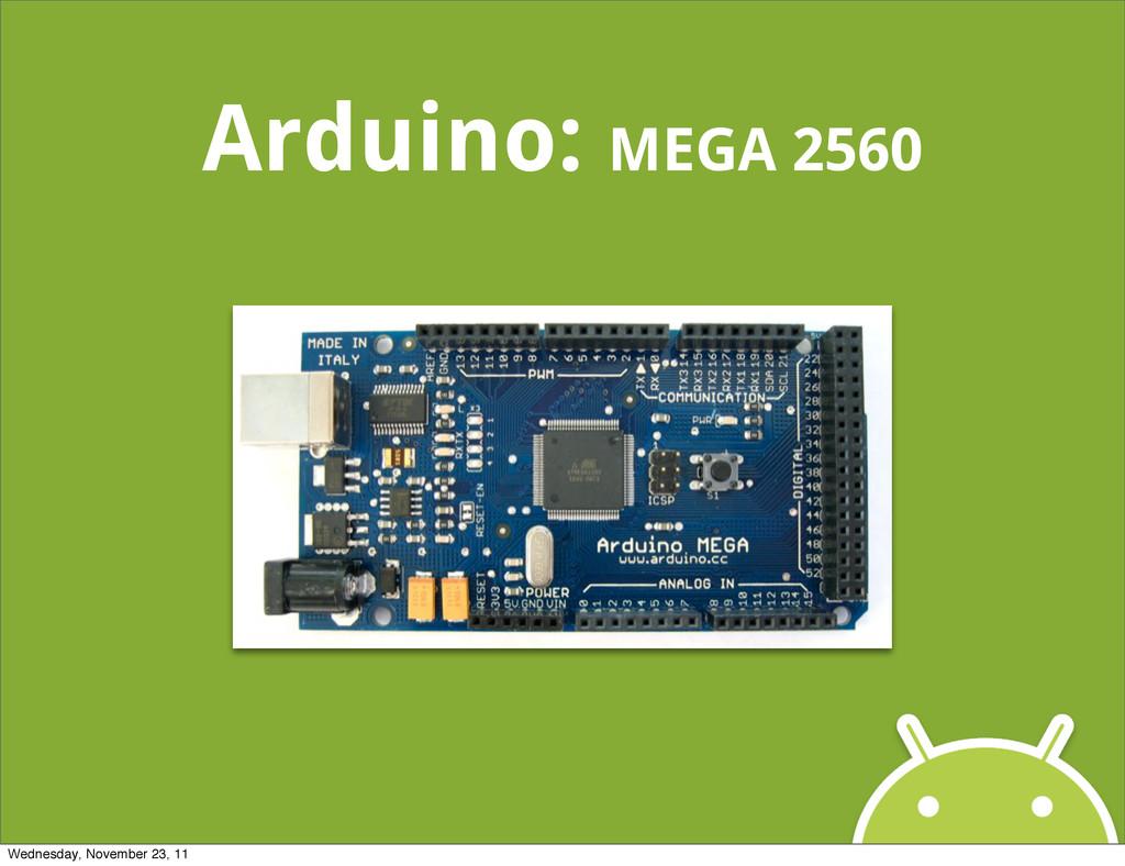 Arduino: MEGA 2560 Wednesday, November 23, 11