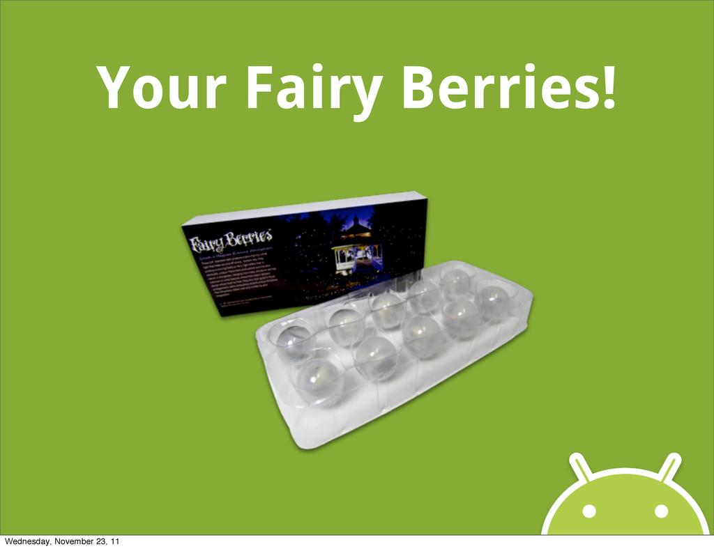 Your Fairy Berries! Wednesday, November 23, 11