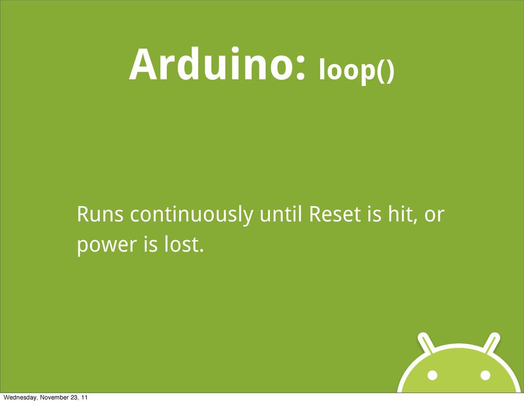 Arduino: loop() Runs continuously until Reset i...