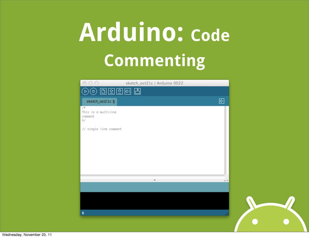 Arduino: Code Commenting Wednesday, November 23...
