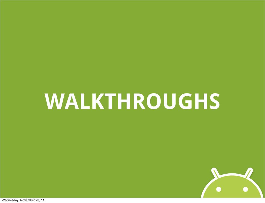 WALKTHROUGHS Wednesday, November 23, 11