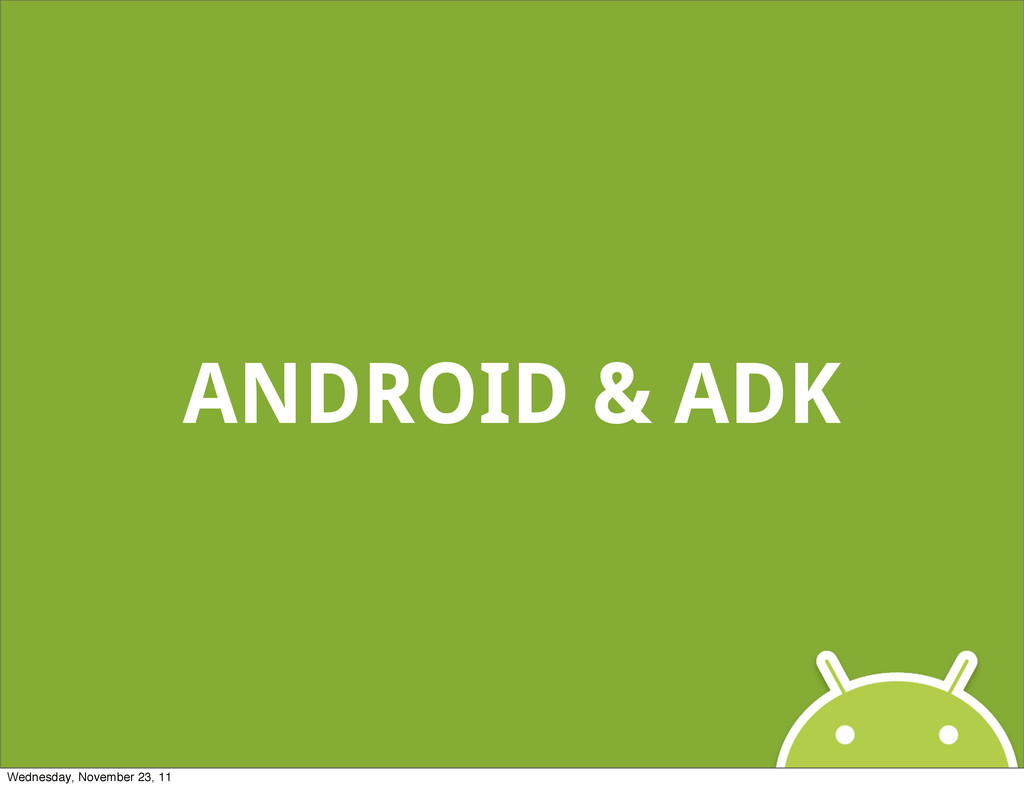 ANDROID & ADK Wednesday, November 23, 11