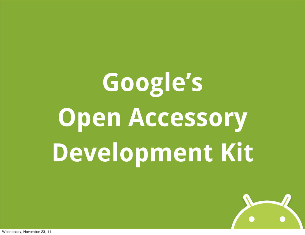 Google's Open Accessory Development Kit Wednesd...