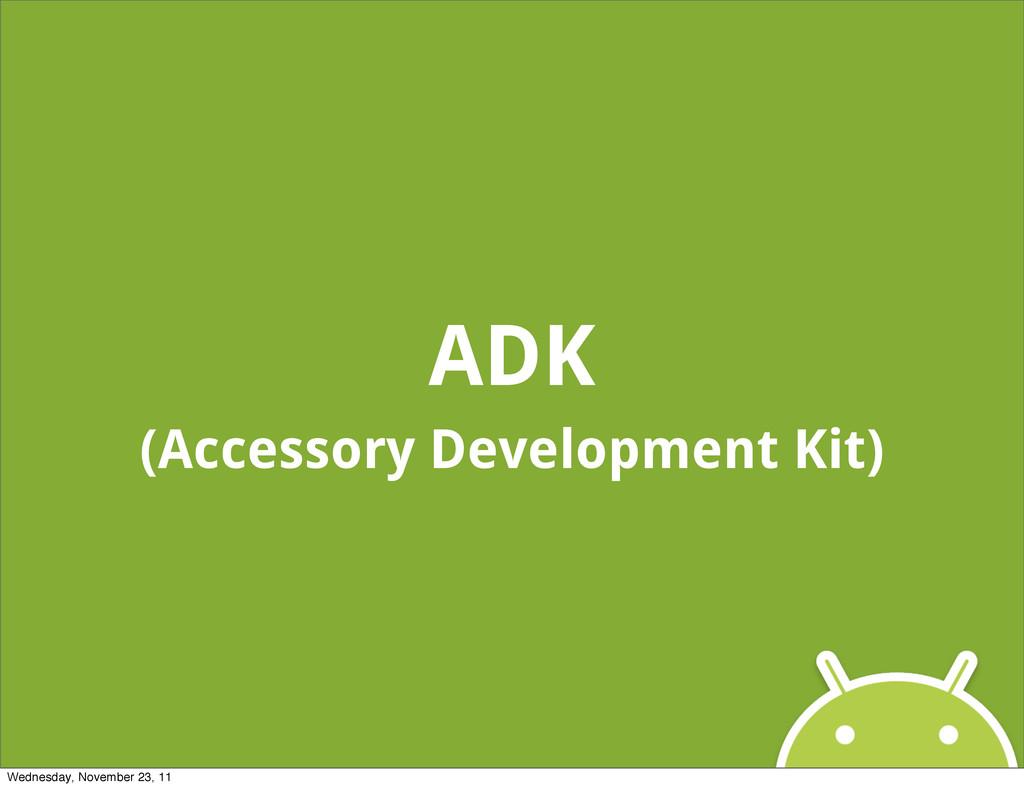 ADK (Accessory Development Kit) Wednesday, Nove...