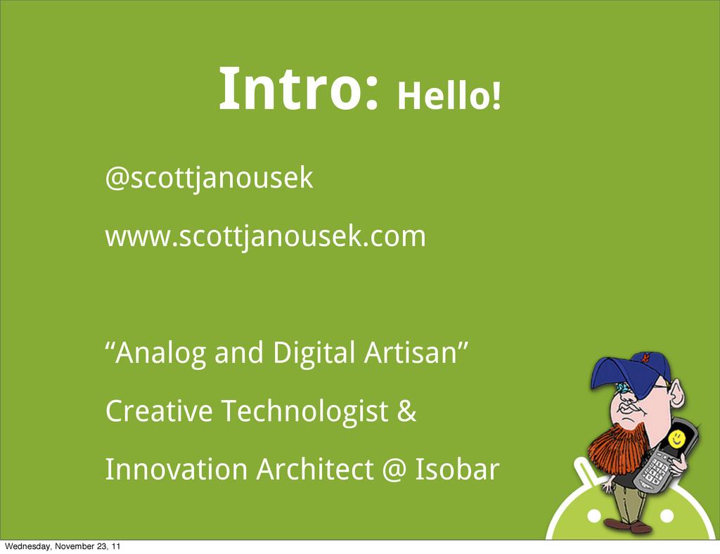Intro: Hello! @scottjanousek www.scottjanousek....