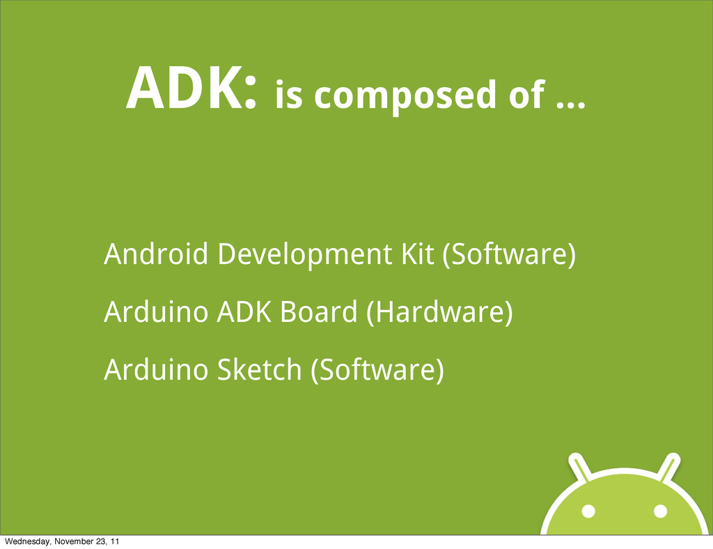 ADK: is composed of ... Android Development Kit...