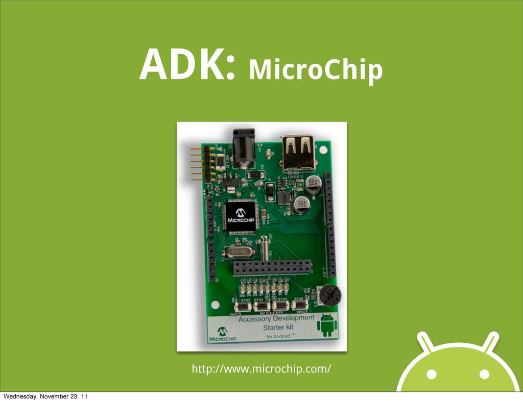 ADK: MicroChip http://www.microchip.com/ Wednes...