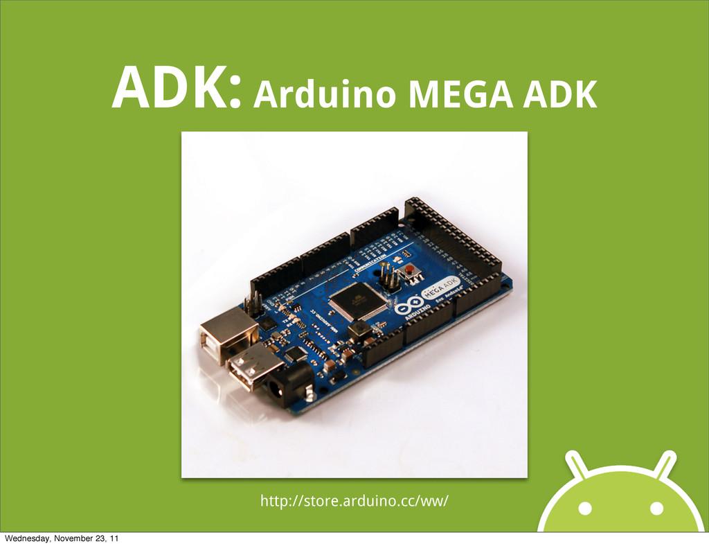 ADK: Arduino MEGA ADK http://store.arduino.cc/w...