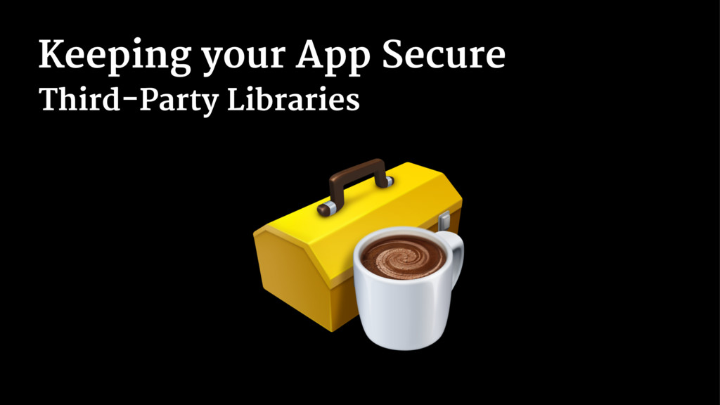 Keeping your App Secure Third-Party Libraries