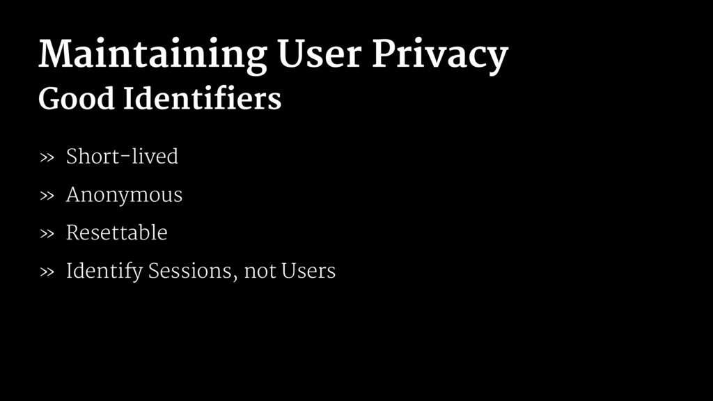Maintaining User Privacy Good Identifiers » Sho...