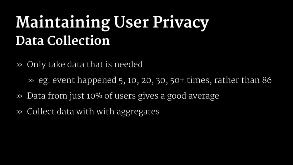 Maintaining User Privacy Data Collection » Only...