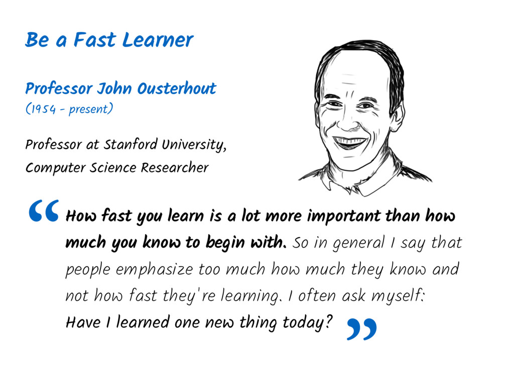 How fast you learn is a lot more important than...