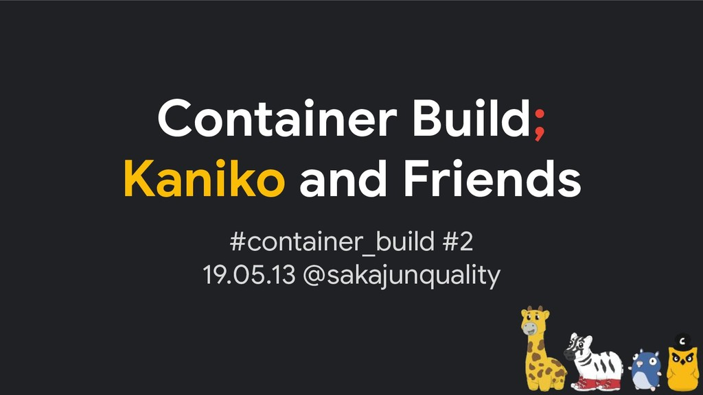 Container Build; Kaniko and Friends #container_...
