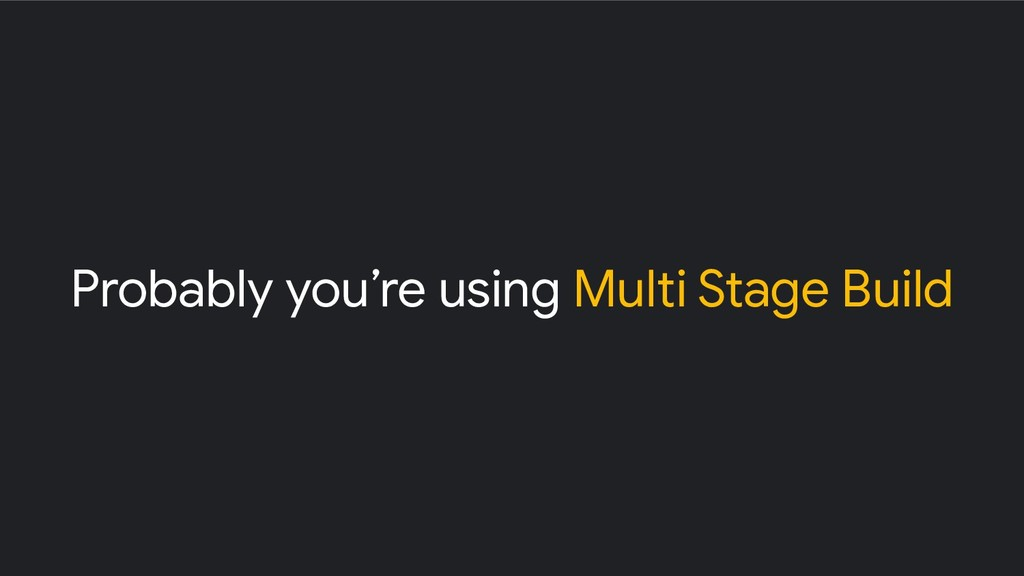 Probably you're using Multi Stage Build