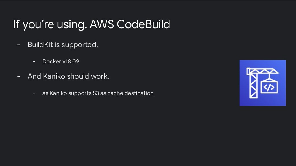 If you're using, AWS CodeBuild - BuildKit is su...