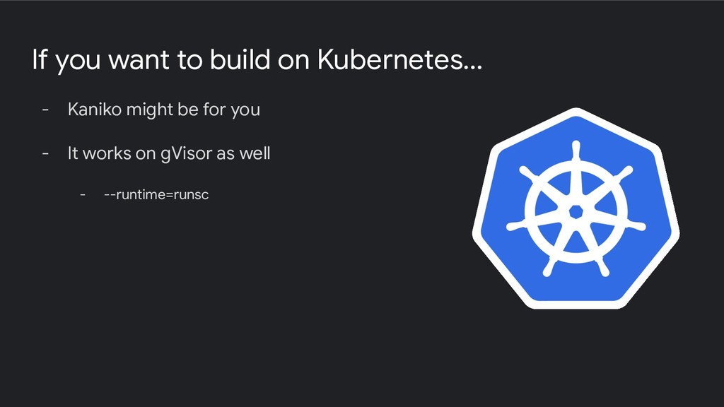 If you want to build on Kubernetes... - Kaniko ...