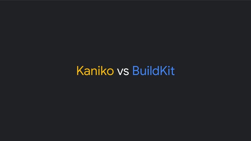 Kaniko vs BuildKit