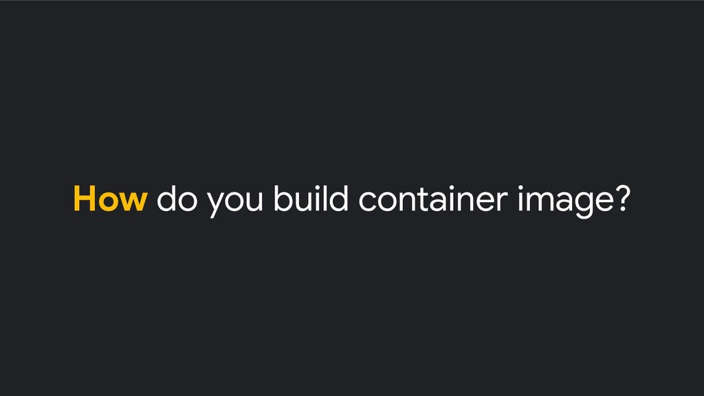 How do you build container image?