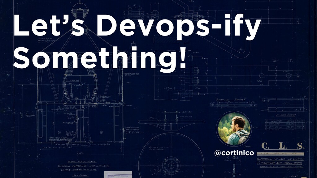 Let's Devops-ify Something! @cortinico