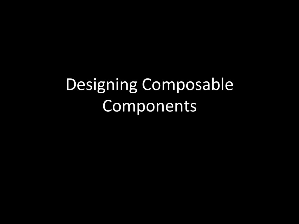 Designing Composable  Components