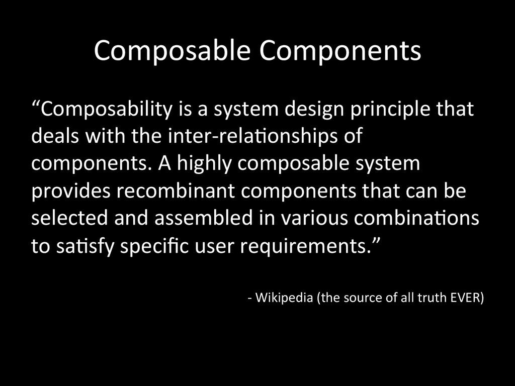 """Composable Components  """"Composability ..."""