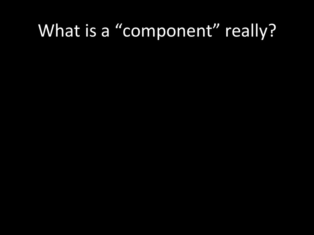 """What is a """"component"""" really?"""