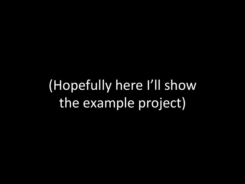 (Hopefully here I'll show   the...
