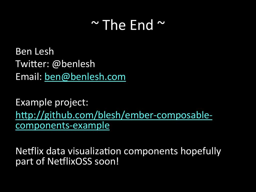 ~ The End ~  Ben Lesh  Twi8er...