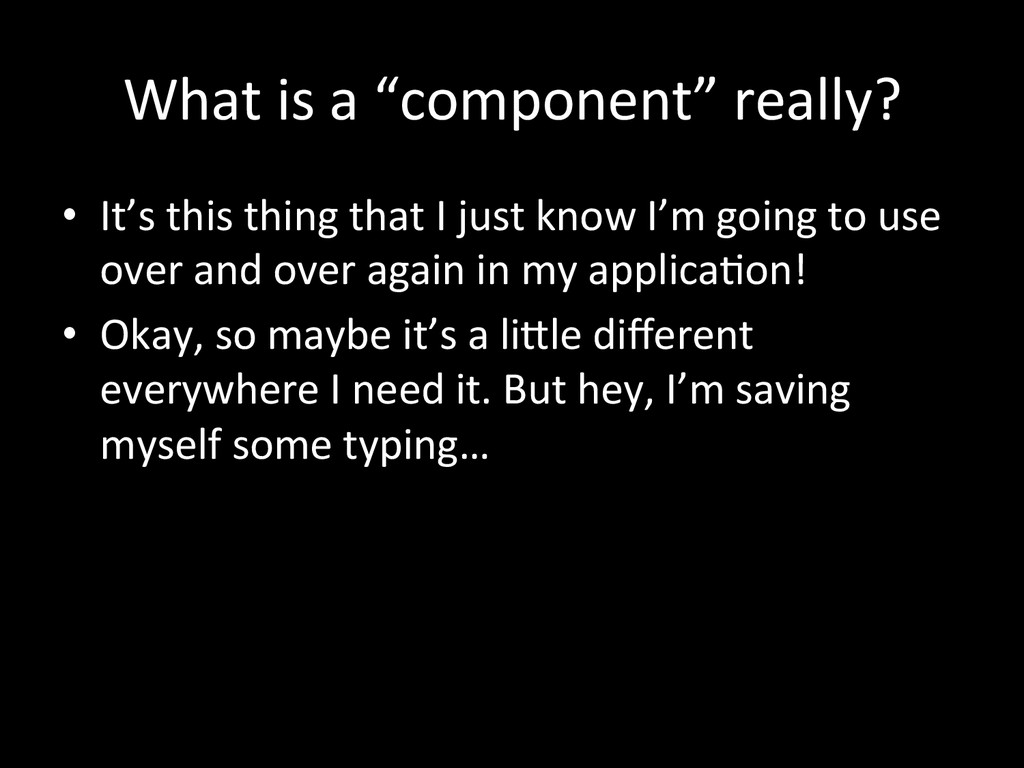 """What is a """"component"""" really?  •..."""