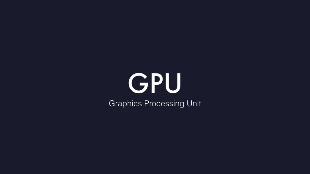 GPU Graphics Processing Unit