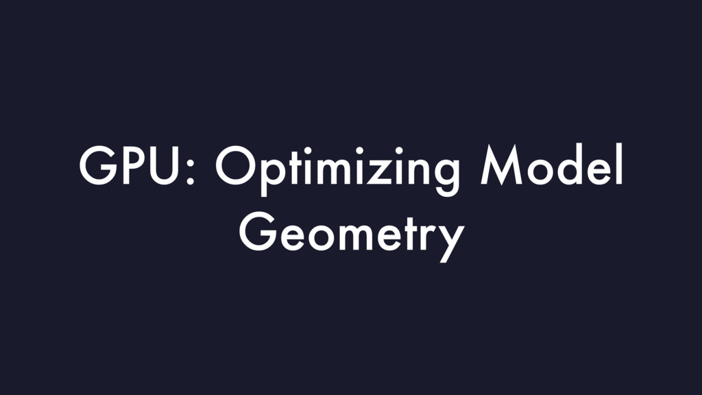 GPU: Optimizing Model Geometry
