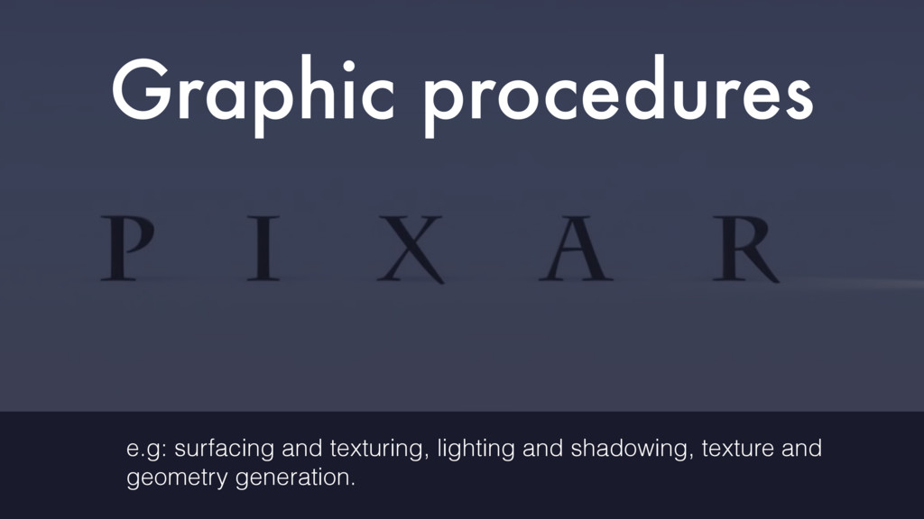 Graphic procedures e.g: surfacing and texturing...