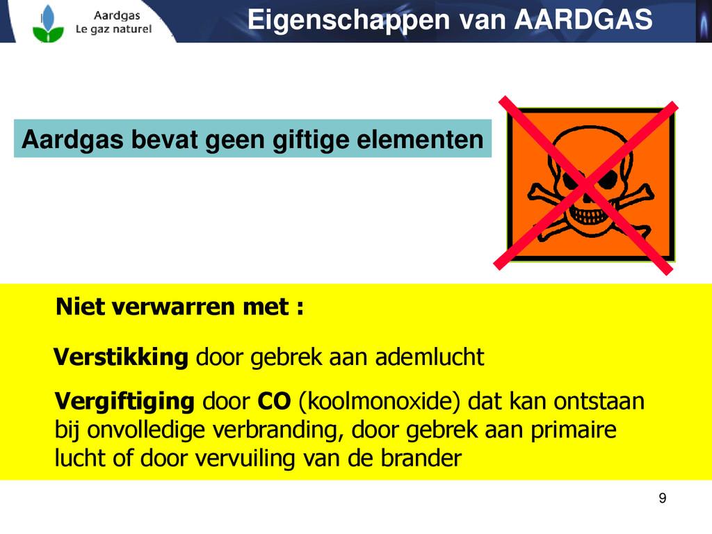 9 Aardgas bevat geen giftige elementen Niet ver...